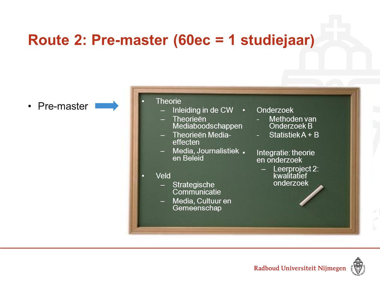 Route 2: Pre-master (60ec = 1 studiejaar) •Pre-master •Theorie –Inleiding in de CW –Theorieën Mediaboodschappen –Theorieën Media- effecten –Media, Jou