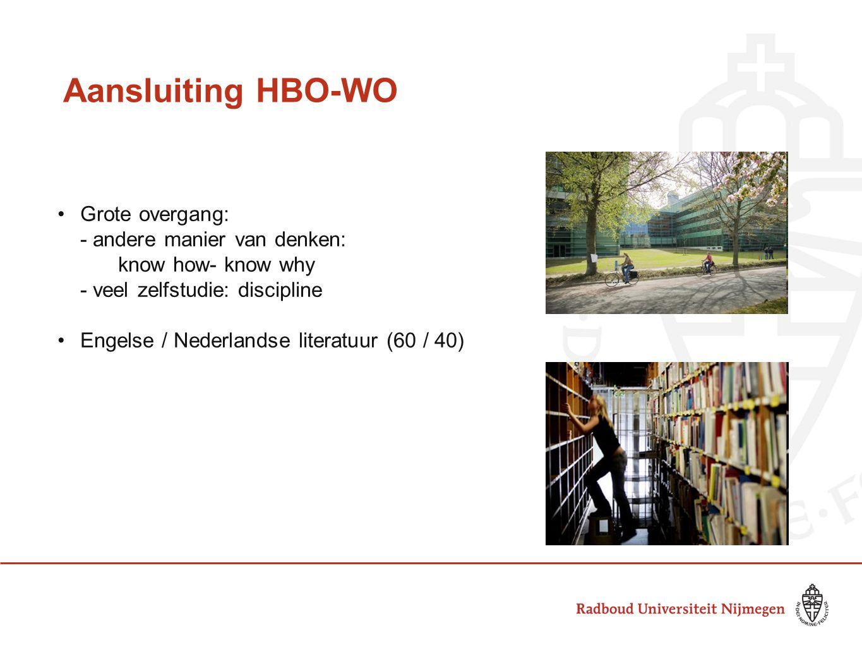 Aansluiting HBO-WO •Grote overgang: - andere manier van denken: know how- know why - veel zelfstudie: discipline •Engelse / Nederlandse literatuur (60