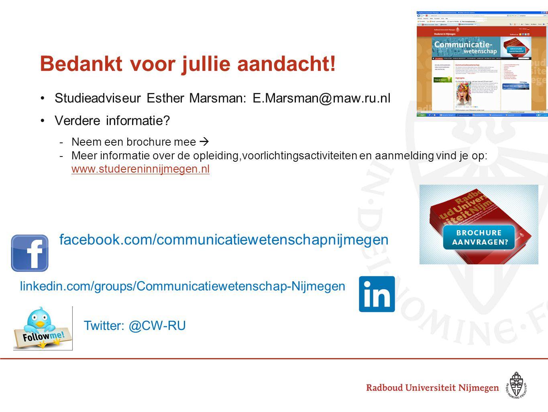 Bedankt voor jullie aandacht! •Studieadviseur Esther Marsman: E.Marsman@maw.ru.nl •Verdere informatie? -Neem een brochure mee  -Meer informatie over