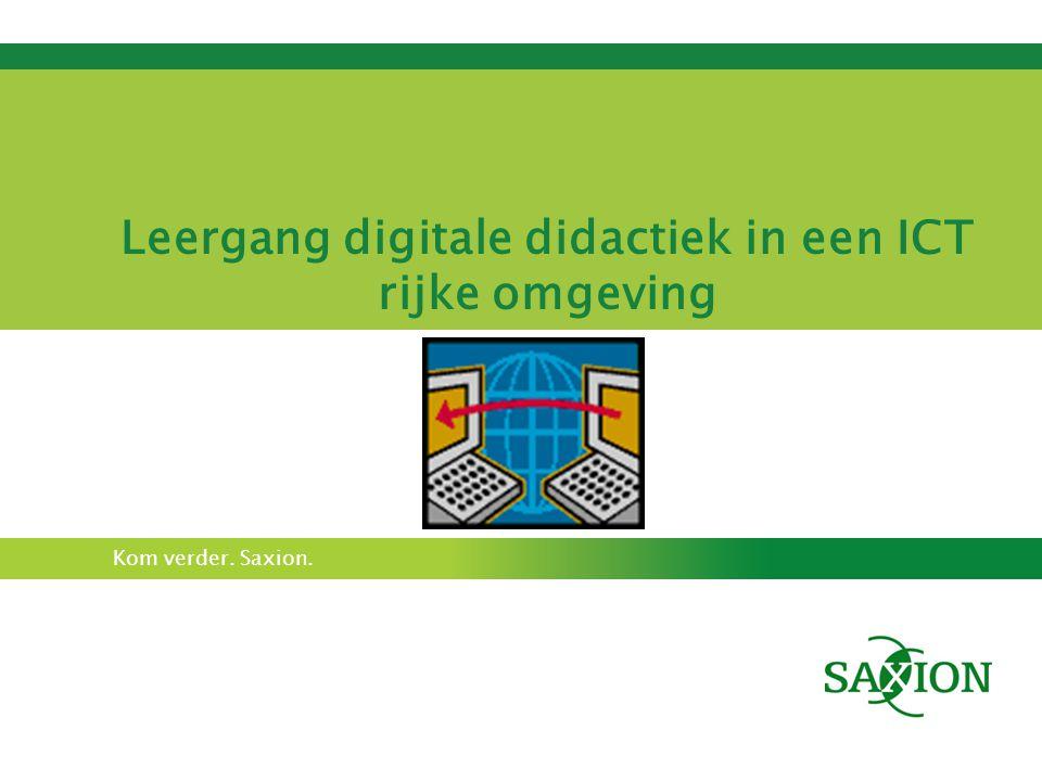 Kom verder. Saxion. Leergang digitale didactiek in een ICT rijke omgeving