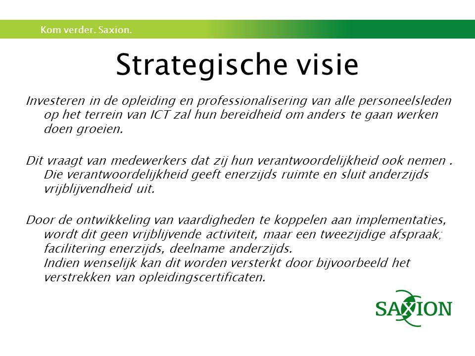 Kom verder. Saxion. Strategische visie Investeren in de opleiding en professionalisering van alle personeelsleden op het terrein van ICT zal hun berei