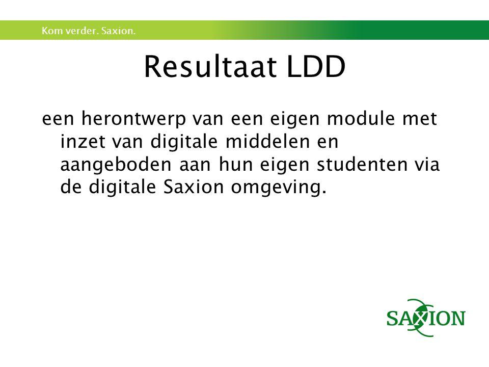 Kom verder. Saxion. Resultaat LDD een herontwerp van een eigen module met inzet van digitale middelen en aangeboden aan hun eigen studenten via de dig