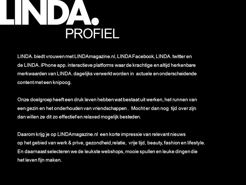 LINDA. biedt vrouwen met LINDAmagazine.nl, LINDA Facebook, LINDA. twitter en de LINDA. iPhone app. interactieve platforms waar de krachtige en altijd