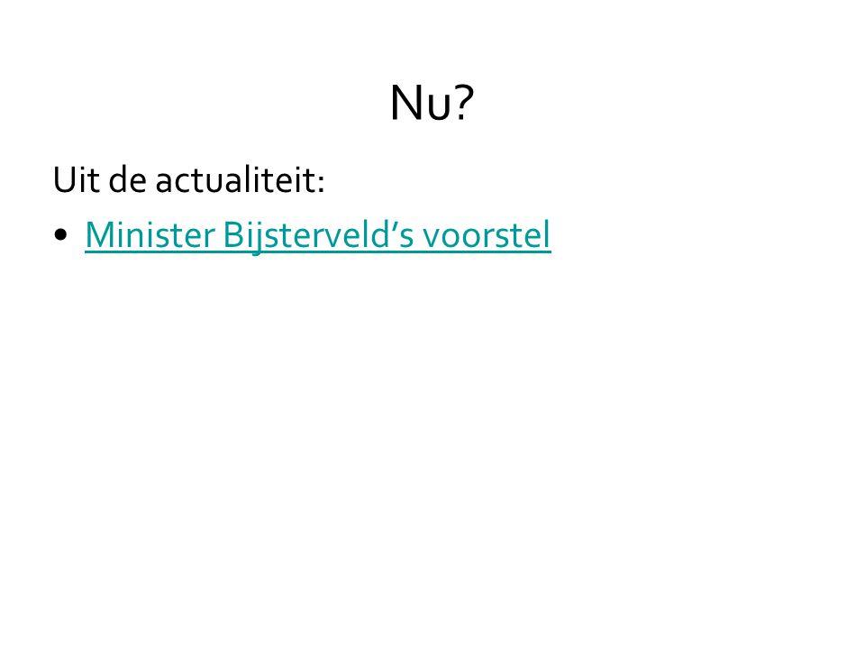 Nu Uit de actualiteit: •Minister Bijsterveld's voorstelMinister Bijsterveld's voorstel