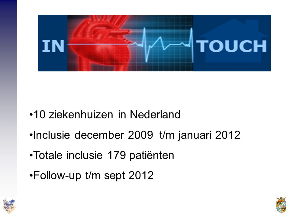 •10 ziekenhuizen in Nederland •Inclusie december 2009 t/m januari 2012 •Totale inclusie 179 patiënten •Follow-up t/m sept 2012