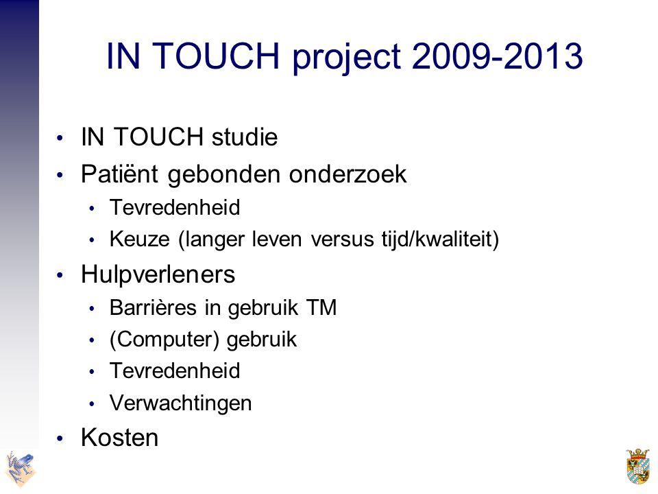 IN TOUCH project 2009-2013 • IN TOUCH studie • Patiënt gebonden onderzoek • Tevredenheid • Keuze (langer leven versus tijd/kwaliteit) • Hulpverleners