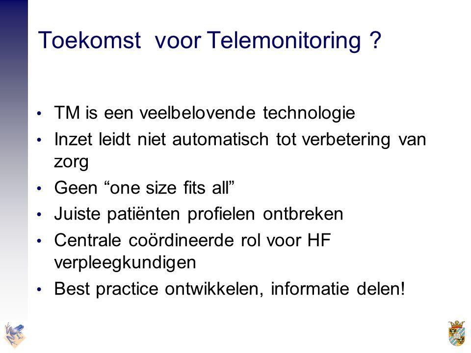 """Toekomst voor Telemonitoring ? • TM is een veelbelovende technologie • Inzet leidt niet automatisch tot verbetering van zorg • Geen """"one size fits all"""
