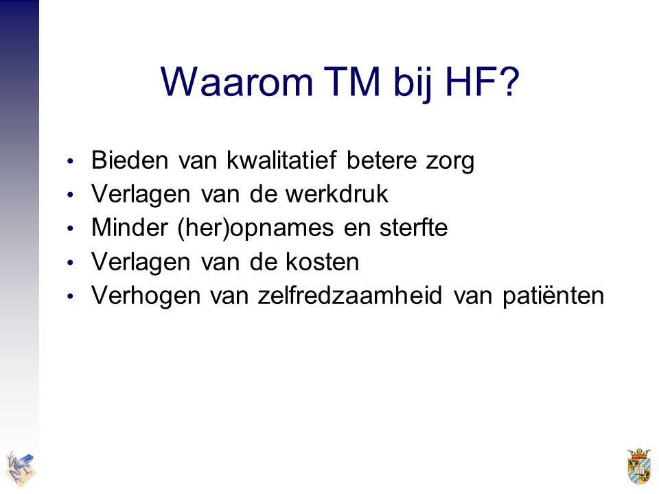 Waarom TM bij HF? • Bieden van kwalitatief betere zorg • Verlagen van de werkdruk • Minder (her)opnames en sterfte • Verlagen van de kosten • Verhogen