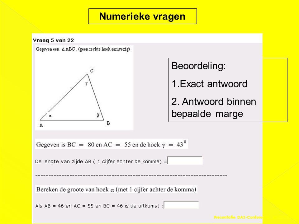 Beoordeling: 1.Exact antwoord 2. Antwoord binnen bepaalde marge Numerieke vragen Presentatie DAS-Conferentie 03-02-2011