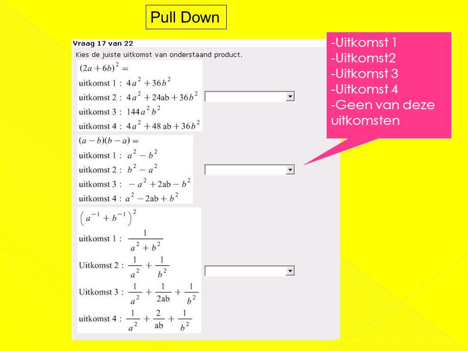 Pull Down -Uitkomst 1 -Uitkomst2 -Uitkomst 3 -Uitkomst 4 -Geen van deze uitkomsten Presentatie DAS-Conferentie 03-02-2011