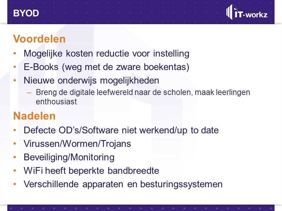 BYOD Voordelen •Mogelijke kosten reductie voor instelling •E-Books (weg met de zware boekentas) •Nieuwe onderwijs mogelijkheden –Breng de digitale lee