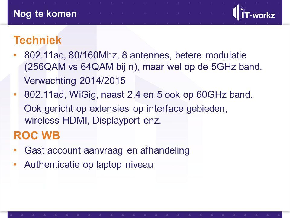 Nog te komen Techniek •802.11ac, 80/160Mhz, 8 antennes, betere modulatie (256QAM vs 64QAM bij n), maar wel op de 5GHz band. Verwachting 2014/2015 •802