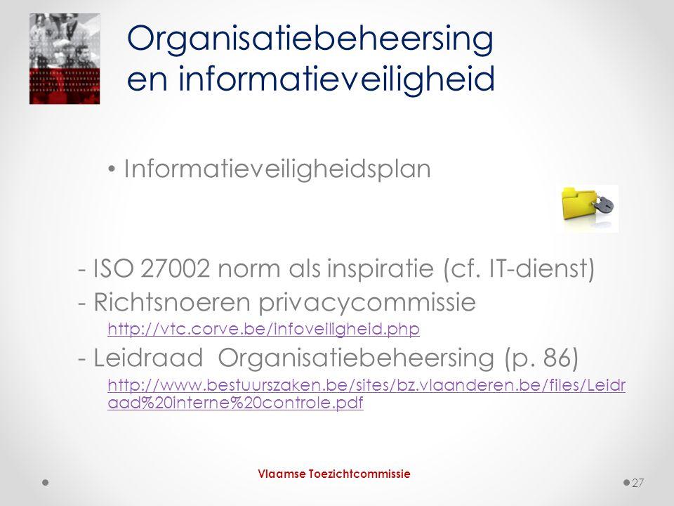 • Informatieveiligheidsplan - ISO 27002 norm als inspiratie (cf. IT-dienst) - Richtsnoeren privacycommissie http://vtc.corve.be/infoveiligheid.php - L