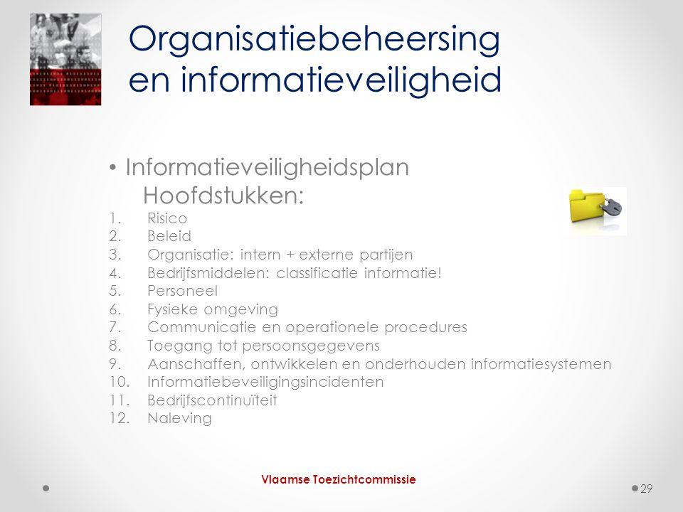 • Informatieveiligheidsplan Hoofdstukken: 1.Risico 2.Beleid 3.Organisatie: intern + externe partijen 4.Bedrijfsmiddelen: classificatie informatie! 5.P