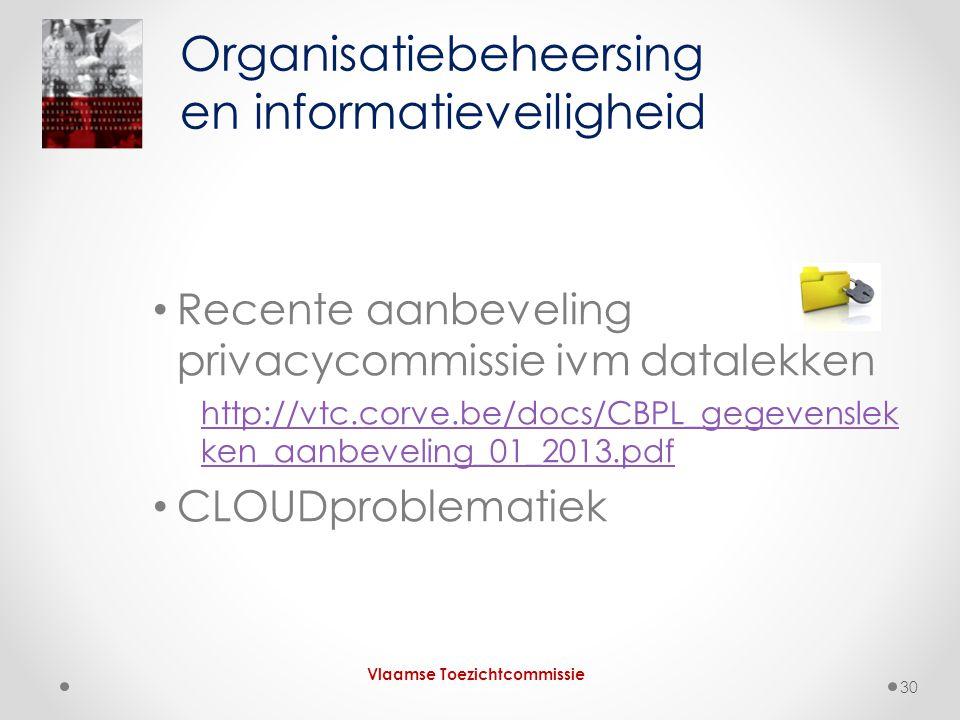 • Recente aanbeveling privacycommissie ivm datalekken http://vtc.corve.be/docs/CBPL_gegevenslek ken_aanbeveling_01_2013.pdf • CLOUDproblematiek Organi
