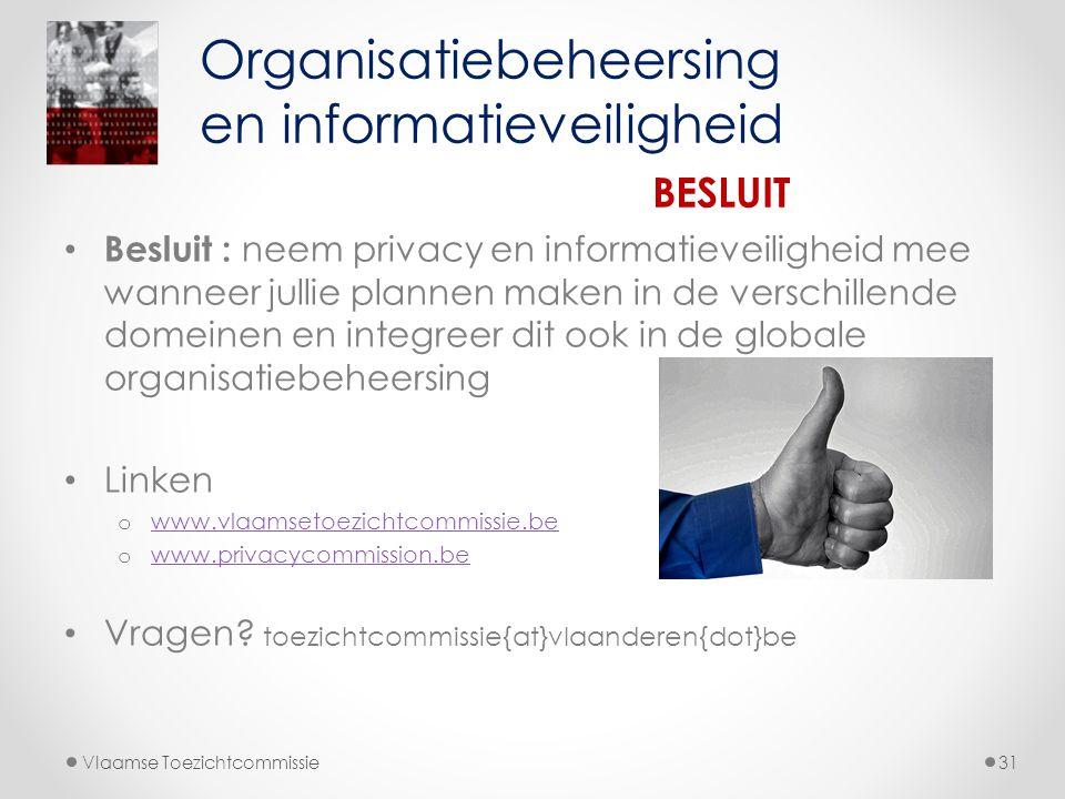 • Besluit : neem privacy en informatieveiligheid mee wanneer jullie plannen maken in de verschillende domeinen en integreer dit ook in de globale orga