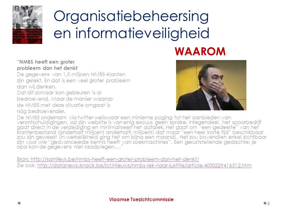  Definitie van verantwoordelijke voor de verwerking Niet de IT-dienst Niet de personeelsleden WEL het management – het hoofd van de entiteit = verantwoordelijk voor de naleving van de privacywet Organisatiebeheersing en informatieveiligheid Vlaamse Toezichtcommissie 17
