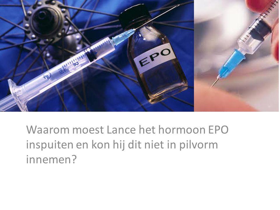 Waarom moest Lance het hormoon EPO inspuiten en kon hij dit niet in pilvorm innemen?