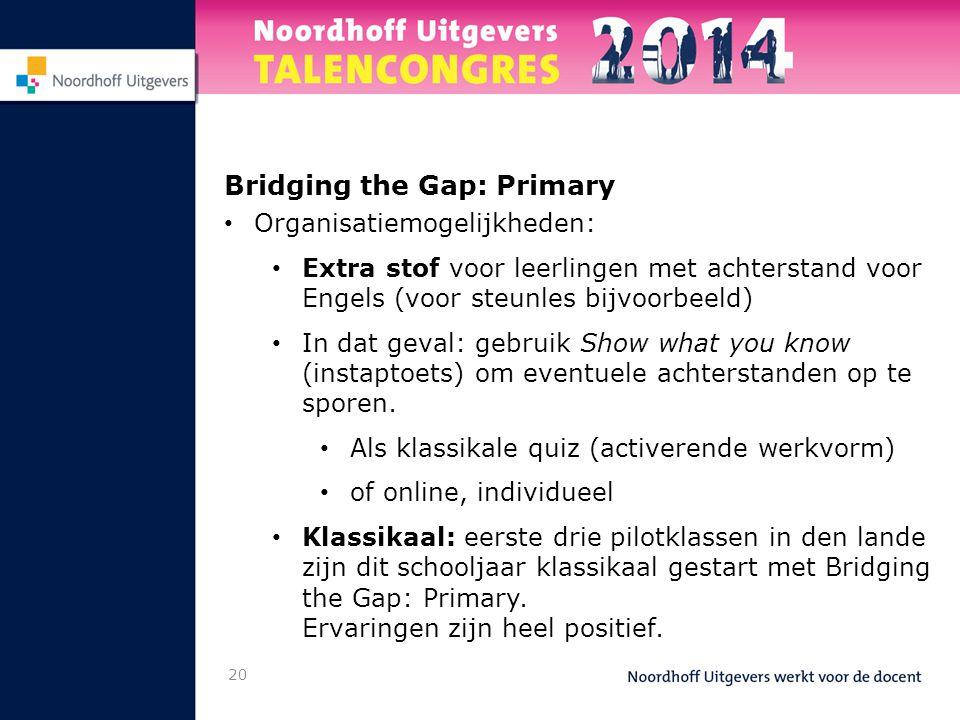 Bridging the Gap: Primary • Organisatiemogelijkheden: • Extra stof voor leerlingen met achterstand voor Engels (voor steunles bijvoorbeeld) • In dat g