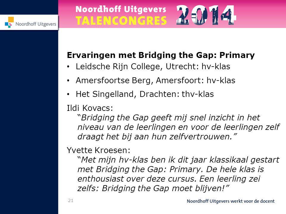Ervaringen met Bridging the Gap: Primary • Leidsche Rijn College, Utrecht: hv-klas • Amersfoortse Berg, Amersfoort: hv-klas • Het Singelland, Drachten