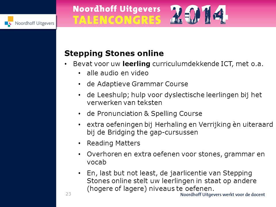 Stepping Stones online • Bevat voor uw leerling curriculumdekkende ICT, met o.a. • alle audio en video • de Adaptieve Grammar Course • de Leeshulp; hu