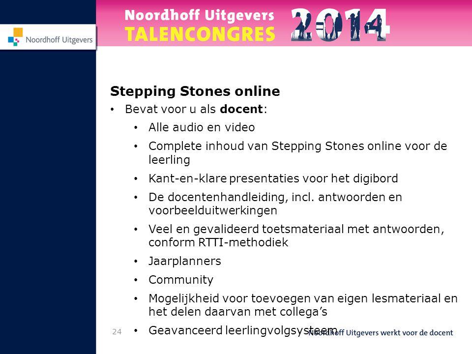 Stepping Stones online • Bevat voor u als docent: • Alle audio en video • Complete inhoud van Stepping Stones online voor de leerling • Kant-en-klare