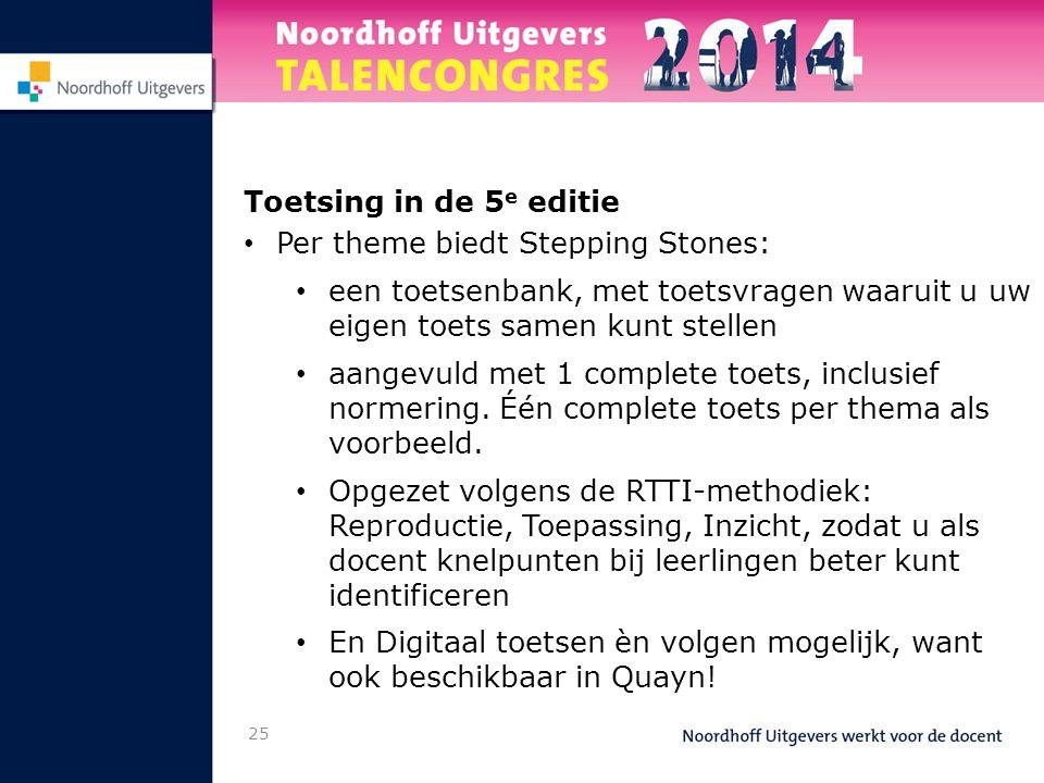 Toetsing in de 5 e editie • Per theme biedt Stepping Stones: • een toetsenbank, met toetsvragen waaruit u uw eigen toets samen kunt stellen • aangevul