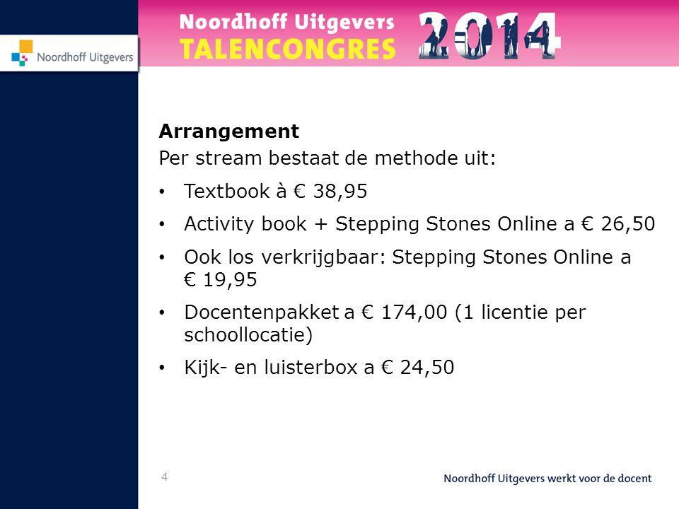 Arrangement Per stream bestaat de methode uit: • Textbook à € 38,95 • Activity book + Stepping Stones Online a € 26,50 • Ook los verkrijgbaar: Steppin