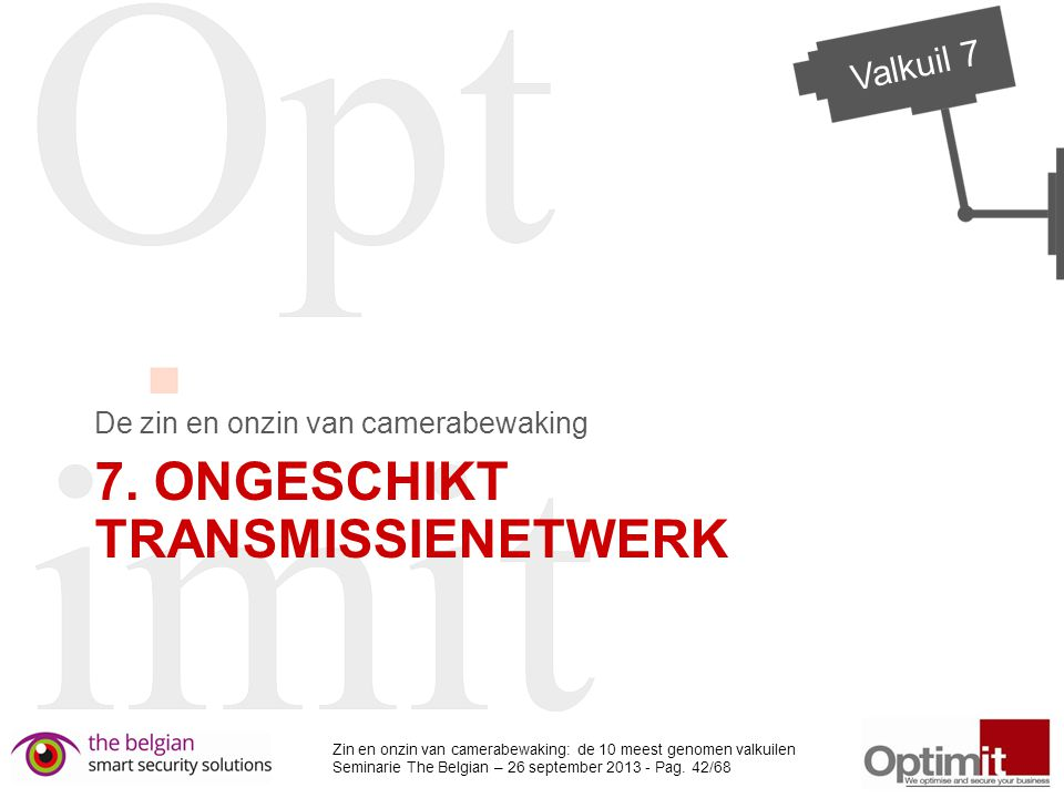 Zin en onzin van camerabewaking: de 10 meest genomen valkuilen Seminarie The Belgian – 26 september 2013 - Pag.