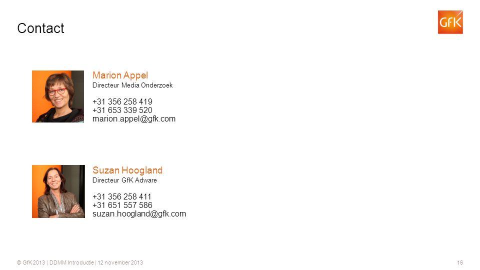 © GfK 2013 | DDMM Introductie | 12 november 201316 +31 356 258 411 Directeur GfK Adware Suzan Hoogland +31 651 557 586 suzan.hoogland@gfk.com Contact