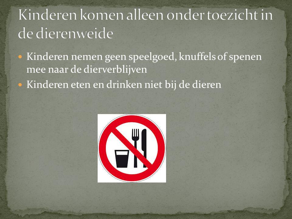  Kinderen nemen geen speelgoed, knuffels of spenen mee naar de dierverblijven  Kinderen eten en drinken niet bij de dieren