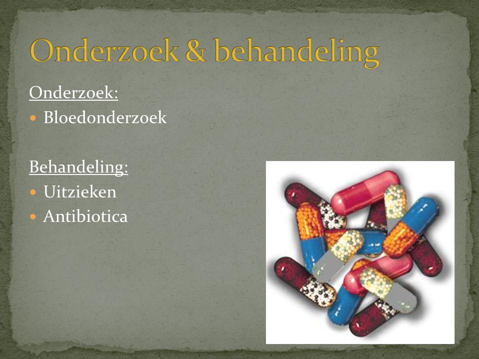 Onderzoek:  Bloedonderzoek Behandeling:  Uitzieken  Antibiotica