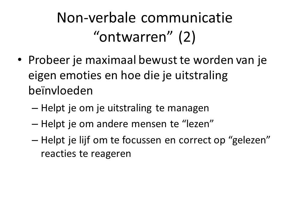 """Non-verbale communicatie """"ontwarren"""" (2) • Probeer je maximaal bewust te worden van je eigen emoties en hoe die je uitstraling beïnvloeden – Helpt je"""