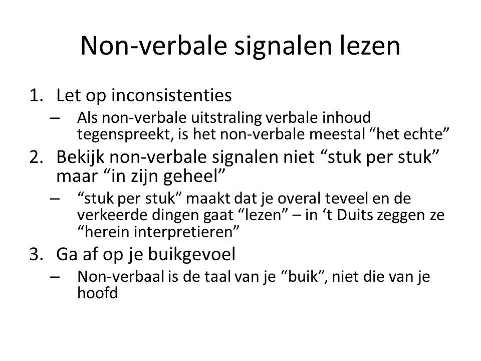 """Non-verbale signalen lezen 1.Let op inconsistenties – Als non-verbale uitstraling verbale inhoud tegenspreekt, is het non-verbale meestal """"het echte"""""""