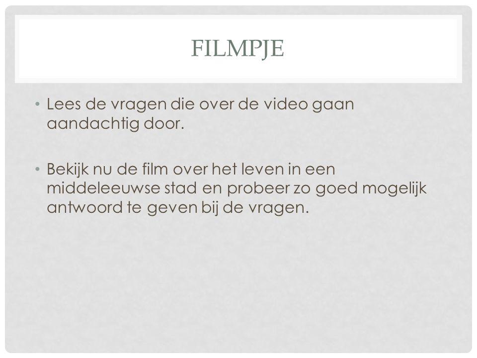 FILMPJE • Lees de vragen die over de video gaan aandachtig door. • Bekijk nu de film over het leven in een middeleeuwse stad en probeer zo goed mogeli