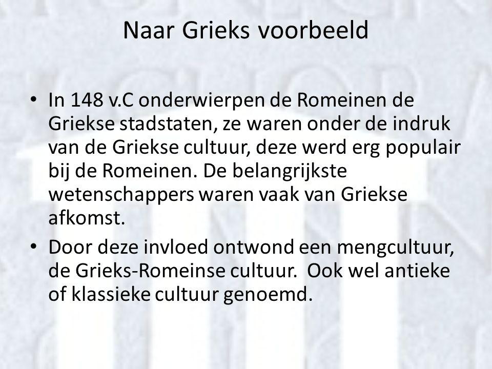 Naar Grieks voorbeeld • In 148 v.C onderwierpen de Romeinen de Griekse stadstaten, ze waren onder de indruk van de Griekse cultuur, deze werd erg popu