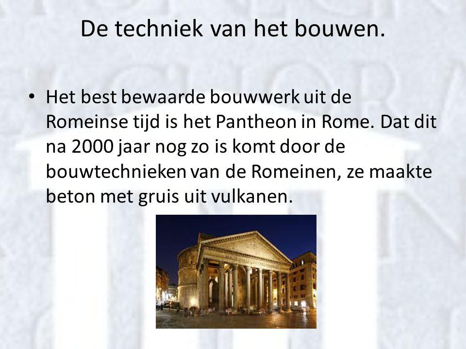 De techniek van het bouwen. • Het best bewaarde bouwwerk uit de Romeinse tijd is het Pantheon in Rome. Dat dit na 2000 jaar nog zo is komt door de bou
