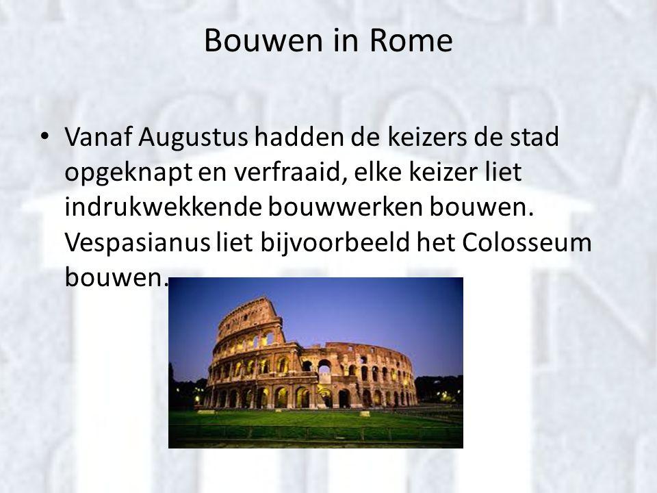 Bouwen in Rome • Vanaf Augustus hadden de keizers de stad opgeknapt en verfraaid, elke keizer liet indrukwekkende bouwwerken bouwen. Vespasianus liet