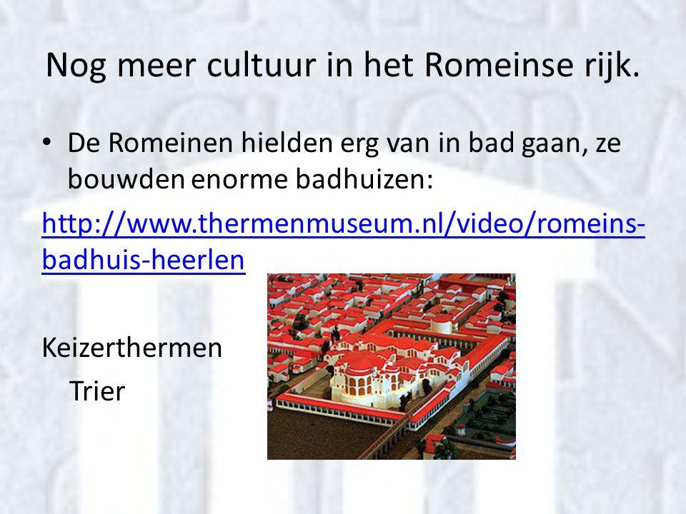 Nog meer cultuur in het Romeinse rijk. • De Romeinen hielden erg van in bad gaan, ze bouwden enorme badhuizen: http://www.thermenmuseum.nl/video/romei