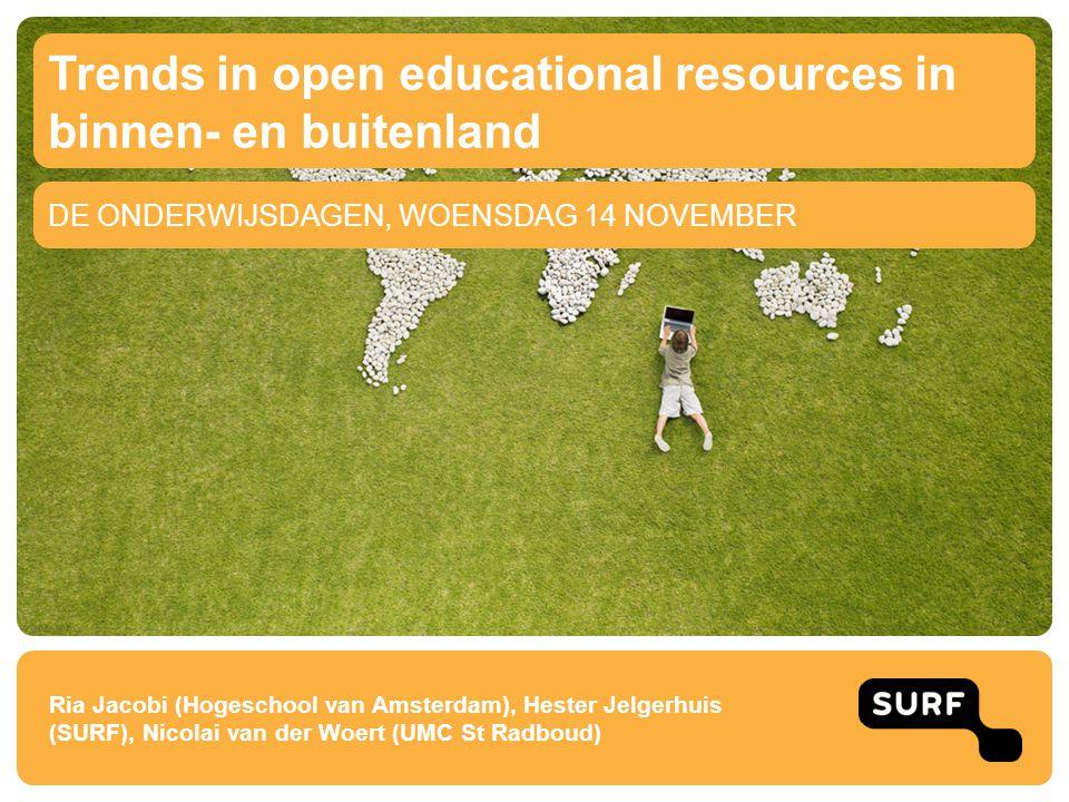 DE ONDERWIJSDAGEN, WOENSDAG 14 NOVEMBER Trends in open educational resources in binnen- en buitenland Ria Jacobi (Hogeschool van Amsterdam), Hester Je