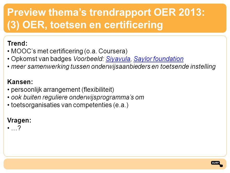 Preview thema's trendrapport OER 2013: (3) OER, toetsen en certificering Trend: • MOOC's met certificering (o.a. Coursera) • Opkomst van badges Voorbe
