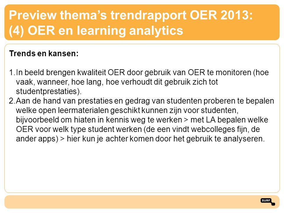 Preview thema's trendrapport OER 2013: (4) OER en learning analytics Trends en kansen: 1.In beeld brengen kwaliteit OER door gebruik van OER te monito