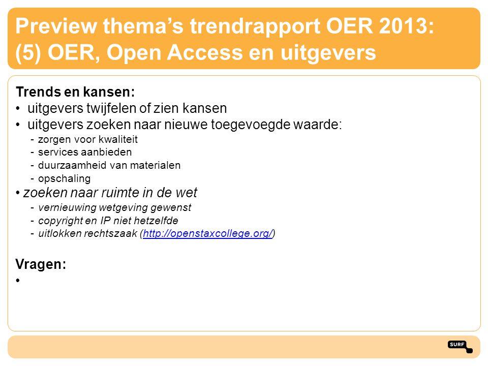 Preview thema's trendrapport OER 2013: (5) OER, Open Access en uitgevers Trends en kansen: • uitgevers twijfelen of zien kansen • uitgevers zoeken naa