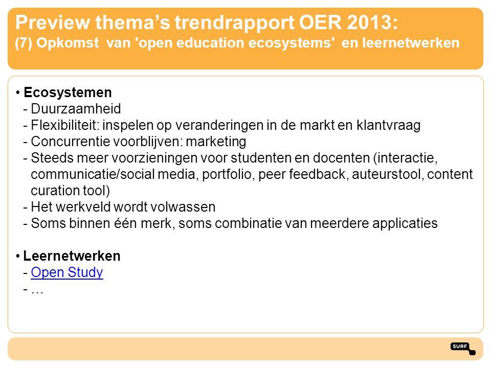 Preview thema's trendrapport OER 2013: (7) Opkomst van 'open education ecosystems' en leernetwerken • Ecosystemen -Duurzaamheid -Flexibiliteit: inspel