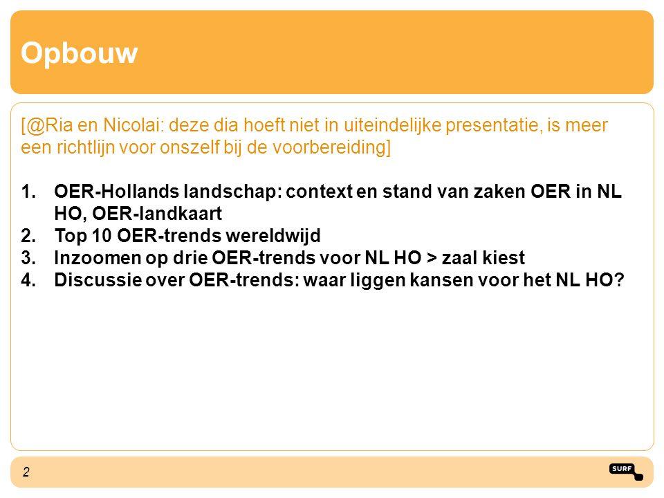 2 Opbouw [@Ria en Nicolai: deze dia hoeft niet in uiteindelijke presentatie, is meer een richtlijn voor onszelf bij de voorbereiding] 1.OER-Hollands l