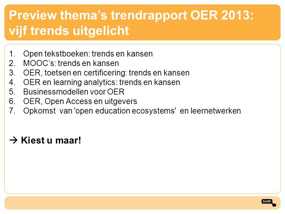 Preview thema's trendrapport OER 2013: vijf trends uitgelicht 1.Open tekstboeken: trends en kansen 2.MOOC's: trends en kansen 3.OER, toetsen en certif