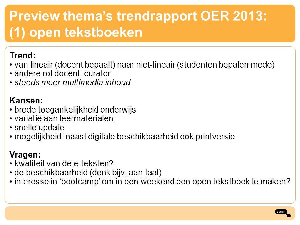 Preview thema's trendrapport OER 2013: (1) open tekstboeken Trend: • van lineair (docent bepaalt) naar niet-lineair (studenten bepalen mede) • andere