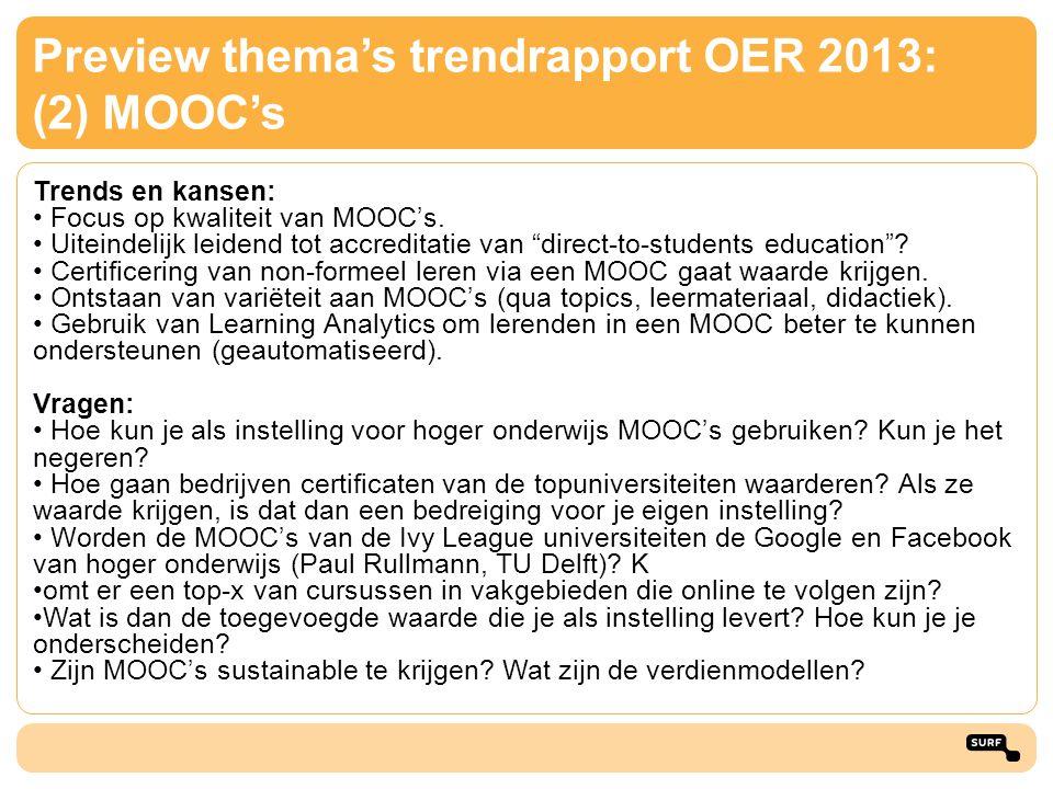 """Preview thema's trendrapport OER 2013: (2) MOOC's Trends en kansen: • Focus op kwaliteit van MOOC's. • Uiteindelijk leidend tot accreditatie van """"dire"""