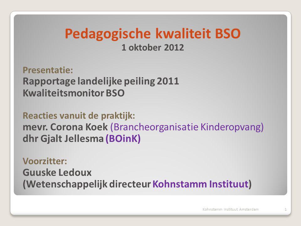 Pedagogische kwaliteit BSO 1 oktober 2012 Presentatie: Rapportage landelijke peiling 2011 Kwaliteitsmonitor BSO Reacties vanuit de praktijk: mevr. Cor
