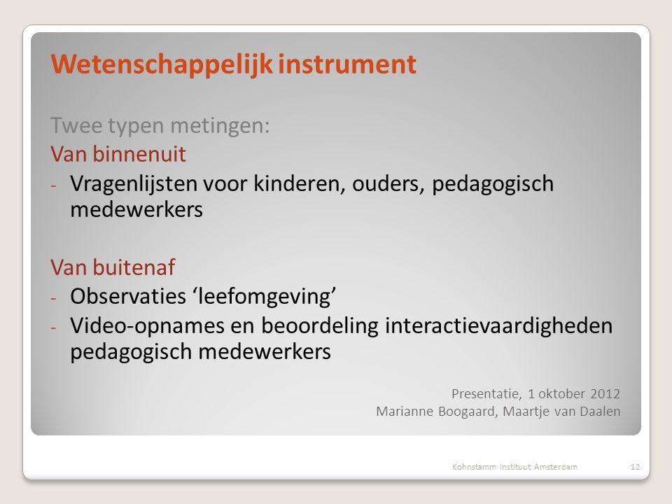 Presentatie, 1 oktober 2012 Marianne Boogaard, Maartje van Daalen Wetenschappelijk instrument Twee typen metingen: Van binnenuit - Vragenlijsten voor